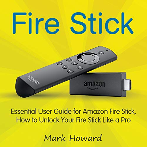 Fire Stick     Essential User Guide for Amazon Fire Stick, How to Unlock Your Fire Stick like a Pro              By:                                                                                                                                 Mark Howard                               Narrated by:                                                                                                                                 Robert Grothe                      Length: 1 hr and 35 mins     1 rating     Overall 4.0