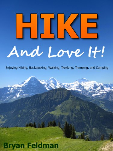 Hike and Love It – Enjoying Hiking, Backpacking, Trekking, Walking, Tramping, and Camping (English Edition)