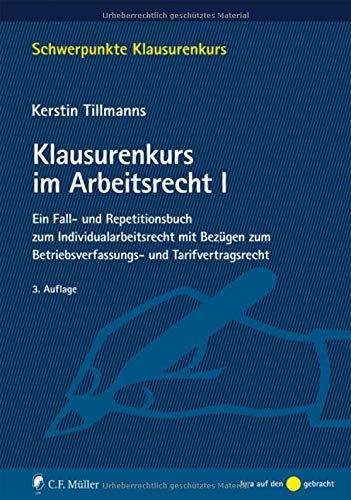 Klausurenkurs im Arbeitsrecht I: Ein Fall- und Repetitionsbuch zum Individualarbeitsrecht mit Bezügen zum Betriebsverfassungs- und Tarifvertragsrecht: ... (Schwerpunkte Klausurenkurs)