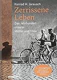 Zerrissene Leben: Das Jahrhundert unserer Mütter und Väter - Konrad Jarausch