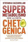 supermetabolismo con la dieta chetogenica: il metodo dimagrante potenziato con mct, digiuno e chetoni esogeni