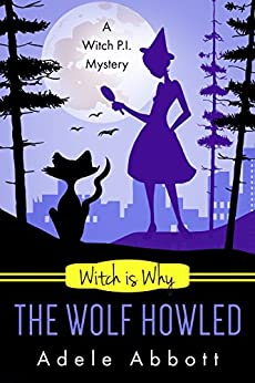 Witch Is Why The Wolf Howled (A Witch P.I. Mystery Book 18) by [Adele Abbott]