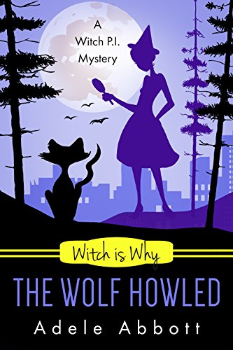Witch Is Why The Wolf Howled (A Witch P.I. Mystery Book 18)