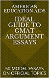 ideal guide to argument essays for gmat & gre: 50 model essays on official topics (ideal guides book 1) (english edition)