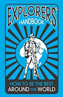 The Explorers' Handbook: How to be the Best Around the World