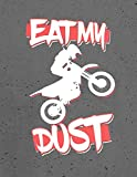 dirt bike rider, eat, my, dust, notebook: motocross journal for teachers, students, offices - 200 blank/numbered pages (8.5 x 11)