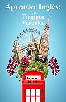 Aprender Inglés: Los Tiempos Verbales (Curso de Inglés) de [Germano Dalcielo]