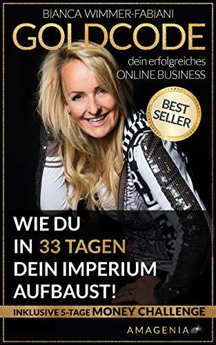 Online Business: GOLDCODE: Wie du in 33 Tagen dein Imperium aufbaust!