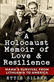 A Holocaust Memoir of Love & Resilience: Mama s Survival from Lithuania to America