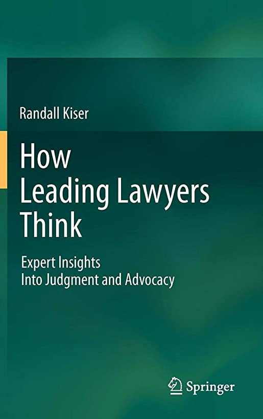 How Leading Lawyers Think: Expert Insights Into Judgment and Advocacy