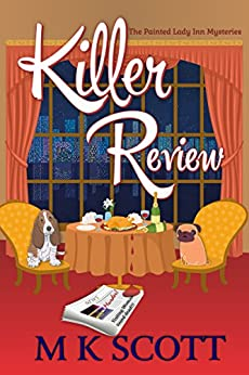 Killer Review: A Cozy Mystery with Recipes (The Painted Lady Inn Mysteries Book 3) by [M K Scott]