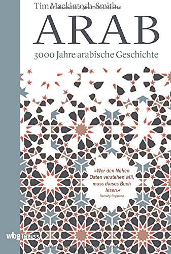 Arab. 3000 Jahre arabische Geschichte. Vom Vorislam bis zur arabischen Revolution, von den Nomadenvölkern bis zu den modernen Staaten: die arabische Sprache als Quelle gemeinsamer Identität und Kultur