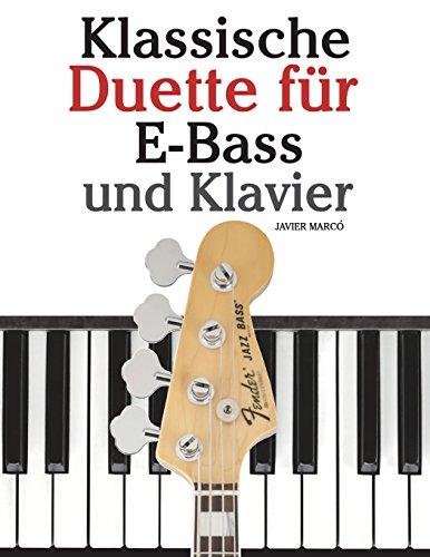 Klassische Duette für E-Bass und Klavier: E-Bass für Anfänger. Mit Musik von Bach, Beethoven, Mozart und anderen Komponisten (In Noten und Tabulatur)