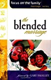 Blended Marriage Building a United Family after Remarriage (Focus on the Family Marriage Series)