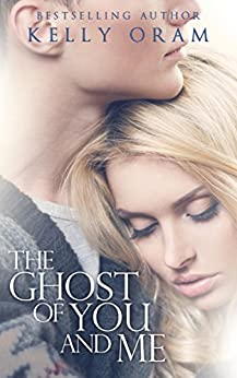 The Ghost of You and Me by [Kelly Oram]