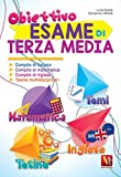 Obiettivo esame di terza media. Compito di italiano, matematica, inglese e tesine multidisciplinari