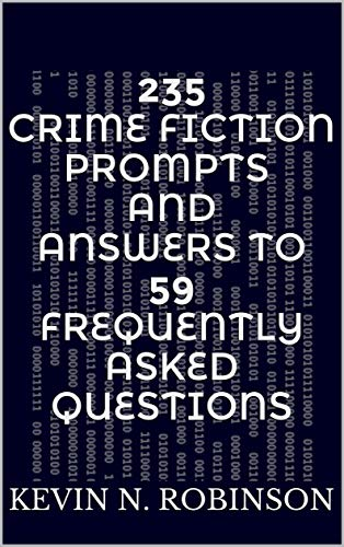 235 CRIME FICTION Prompts and Answers to 59 Frequently Asked Questions by [Kevin N. Robinson]