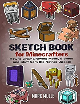 Sketch Book for Minecrafters  How to Draw Mobs Biomes and Stuff from the Nether Update