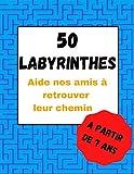 50 LABYIRINTHES - Aide nos amis a retrouver le chemin: 50 pages de Labyrinthes | A partir de 7 ans | 21,6 x 27,9 cm |