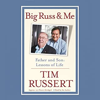 Big Russ and Me     Father and Son, Lessons of Life              By:                                                                                                                                 Tim Russert                               Narrated by:                                                                                                                                 Tim Russert                      Length: 5 hrs and 12 mins     233 ratings     Overall 4.4