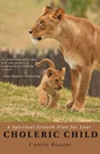 A Spiritual Growth Plan for Your Choleric Child (A Spiritual Growth Plan for Your Children) (Volume 2)