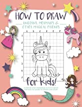 How to Draw Unicorns, Mermaids and Other Magical Friends: A Step-by-Step Drawing and Activity Book for Kids to Learn to Dr...