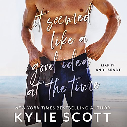 It Seemed like a Good Idea at the Time Audiobook By Kylie Scott cover art