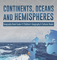 Continents, Oceans and Hemispheres - Geography Book Grade 4 - Children's Geography & Cultures Books