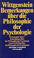 Bemerkungen ueber die Philosophie der Psychologie: Letzte Schriften ueber die Philosophie der Psychologie. (Werkausgabe, 7)