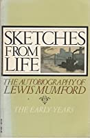 Sketches from Life: The Autobiography of Lewis Mumford: The Early Years