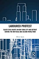 Laboured Protest: Black Civil Rights in New York City and Detroit During the New Deal and Second World War