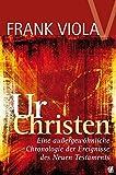 Ur- Christen: Eine außergewöhnliche Chronologie der Ereignisse des Neuen Testaments - Frank Viola