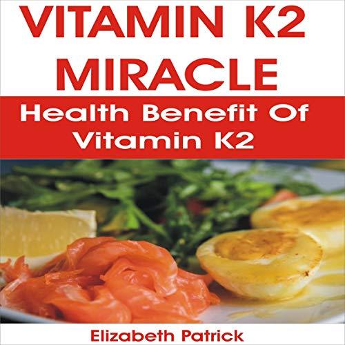 Vitamin K2 Miracle: Health Benefit of Vitamin K2 cover art