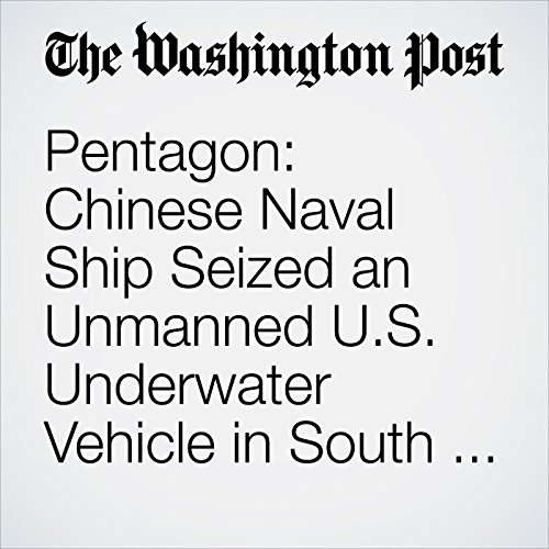 Pentagon: Chinese Naval Ship Seized an Unmanned U.S. Underwater Vehicle in South China Sea audiobook cover art