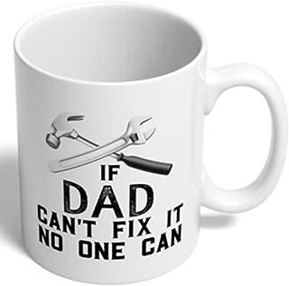 If Dad Can't Fix It No One Can Mug, 11 oz White Ceramic Coffee Mug, Tea Mug, plus sticker