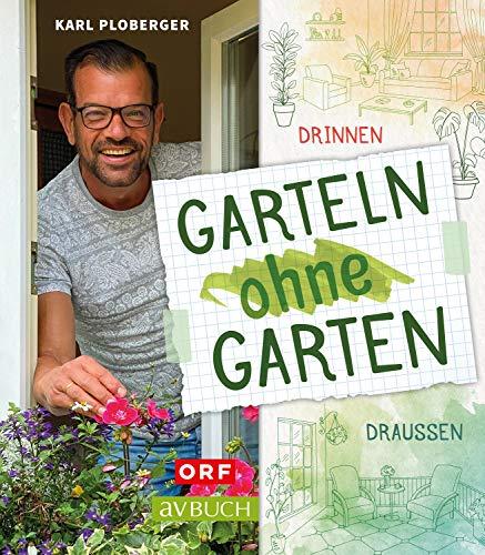 Garteln ohne Garten: Drinnen und draußen (Gartentipps mit Karl Ploberger)