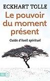Le Pouvoir Du Moment Present - Guide D'Eveil Spirituel (Bien Etre) by Eckhart Tolle (2010-08-28) - Editions 84 - 01/01/2010