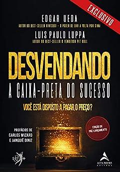 Desvendando A Caixa-Preta Do Sucesso: Edição de Pré-Lançamento por [Luis Paulo Luppa, Edgar Ueda]