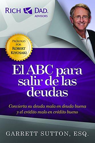 El ABC para salir de las deudas: Convierta su Deuda Mala en Deuda Buena y el Credito Malo en Credito Bueno (Rich Dad's Advisors (Paperback))
