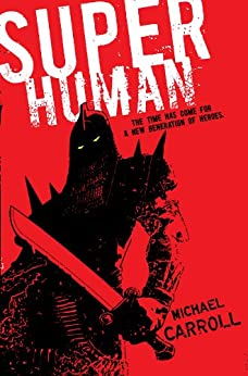 Super Human (The New Heroes/Quantum Prophecy series Book 4) by [Michael Carroll]