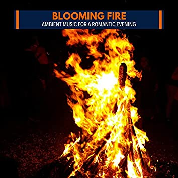 Blooming Fire - Ambient Music for a Romantic Evening