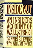 Inside Out: An Insider's Account of Wall Street by Dennis B. Levine and William Hoffer