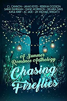Chasing Fireflies: A Summer Romance Anthology by [C.L. Cannon, Janae Keyes, Rebekah Dodson, Sarah Buhrman, Diane Morrison, Kayla Kirby, Deliaria Davis, A.C Jade, Jay Michael Wright II]