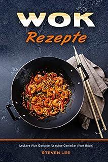 Wok Rezepte Leckere Wok Gerichte für echte Genießer (Wok B