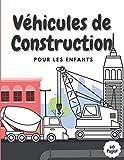 Véhicules de Construction Pour les Enfants: Livre De Coloriage   Tracteur , Bulldozer , Bétonniere , Pelles , Engins pour les garçons Âge 2-4 4-8 Ans
