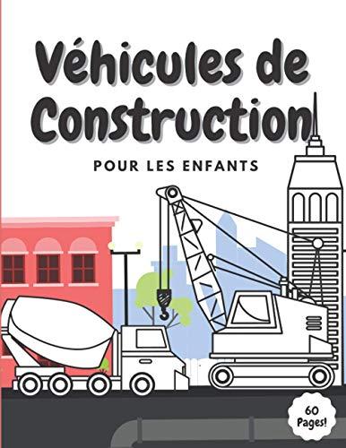 Véhicules de Construction Pour les Enfants: Livre De Coloriage | Tracteur , Bulldozer , Bétonniere , Pelles , Engins pour les garçons Âge 2-4 4-8 Ans