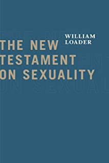 The New Testament on Sexuality (Attitudes Towards Sexuality in Judaism and Christianity in the Hellenistic Greco-roman Era)