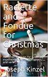 Raclette and Fondue for Christmas: Authentic formulas for a culinary experience with new variations and variety (English Edition)