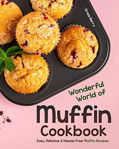 Wonderful World of Muffin Cookbook: Easy, Delicious & Hassle-Free Muffin Recipes (English Edition)