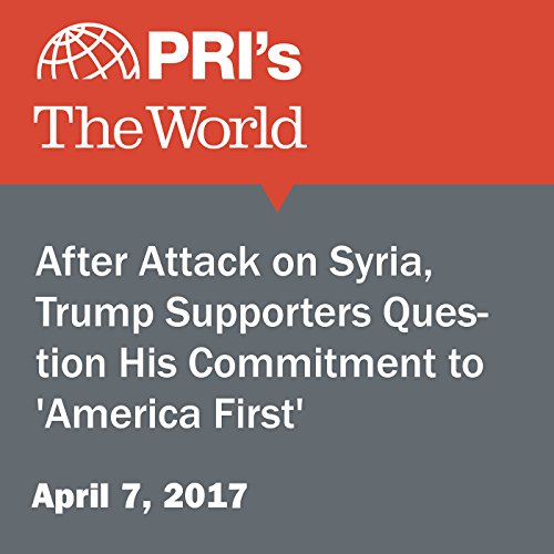 After Attack on Syria, Trump Supporters Question His Commitment to 'America First' audiobook cover art